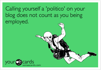 Calling yourself a 'politico' on your blog does not count as you being employed.