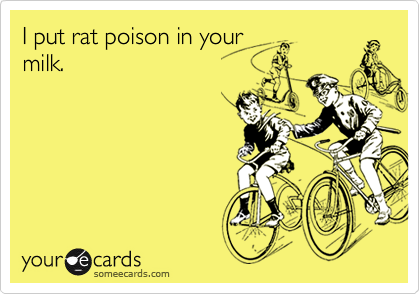 I put rat poison in your