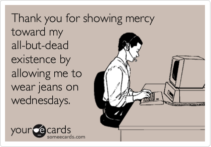 Thank you for showing mercy toward my