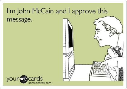I'm John McCain and I approve this message.