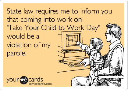 State law requires me to inform you that coming into work on