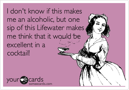 I don't know if this makes me an alcoholic, but one sip of this Lifewater makes me think that it would be excellent in a cocktail!