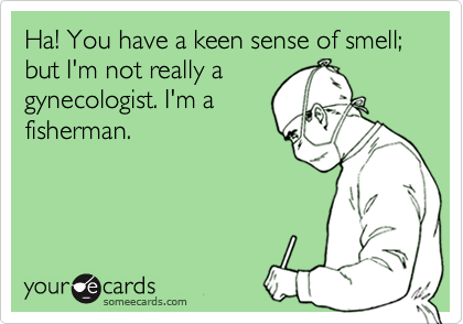 Ha! You have a keen sense of smell; but I'm not really a