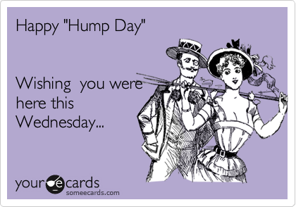 "Happy ""Hump Day""   Wishing  you were here this Wednesday..."