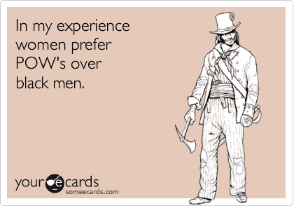 In my experience women prefer POW's overblack men.