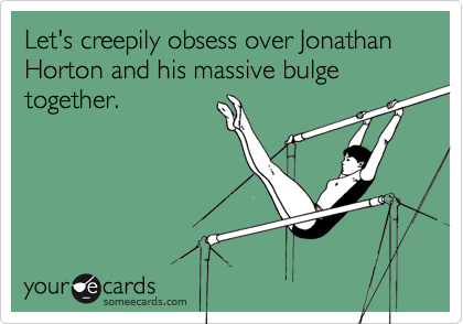 Let's creepily obsess over Jonathan Horton and his massive bulge together.
