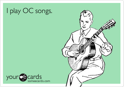 I play OC songs.