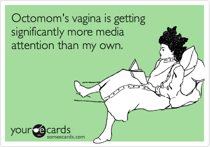 Octomom's vagina is getting significantly more media