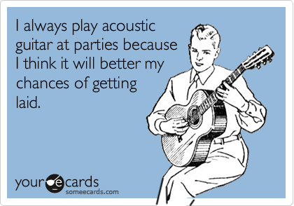 I always play acoustic