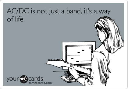 AC/DC is not just a band, it's a way of life.