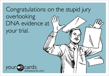 Congratulations on the stupid jury overlooking