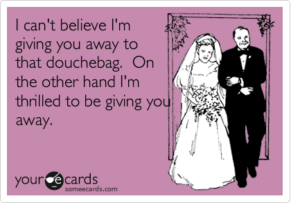 I can't believe I'm giving you away to that douchebag.  On the other hand I'm thrilled to be giving you away.