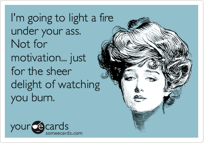 I'm going to light a fire