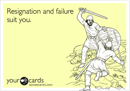 Resignation and failure