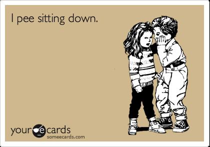 I pee sitting down.