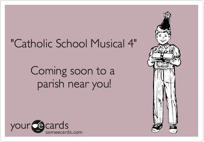 """Catholic School Musical 4""