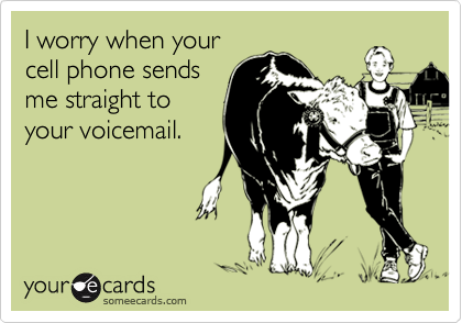 I worry when yourcell phone sendsme straight toyour voicemail.