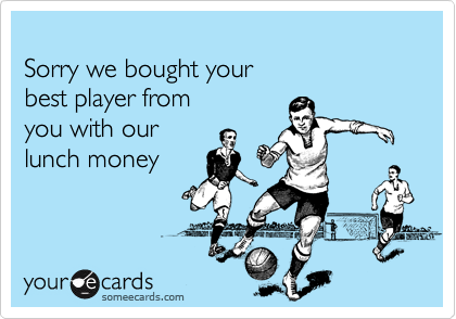 Sorry we bought yourbest player fromyou with ourlunch money