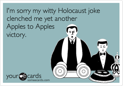 I'm sorry my witty Holocaust joke 