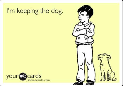 I'm keeping the dog.