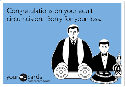 Congratulations on your adult circumcision.  Sorry for your loss.