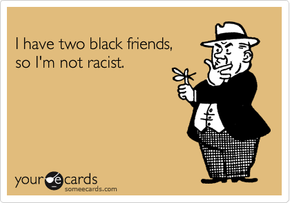 I have two black friends,