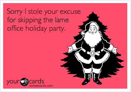 Sorry I stole your excuse