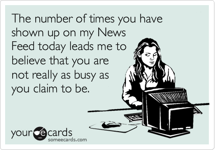The number of times you have shown up on my News