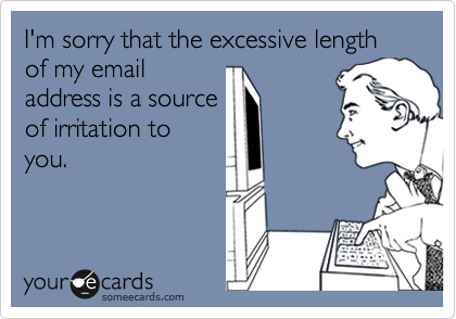 I'm sorry that the excessive length of my email