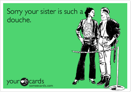 Sorry your sister is such a