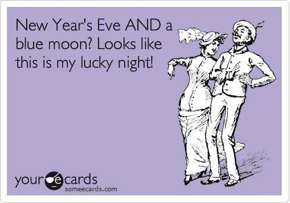 New Year's Eve AND a blue moon? Looks like this is my lucky night!
