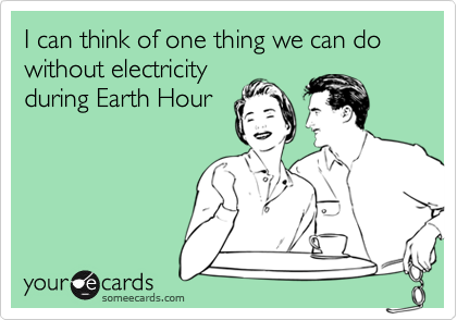 I can think of one thing we can do without electricityduring Earth Hour