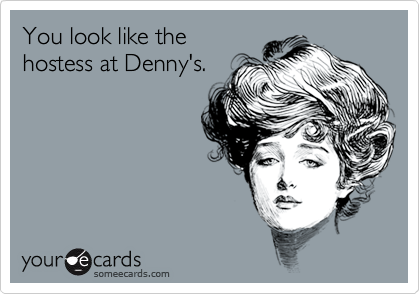 You look like the