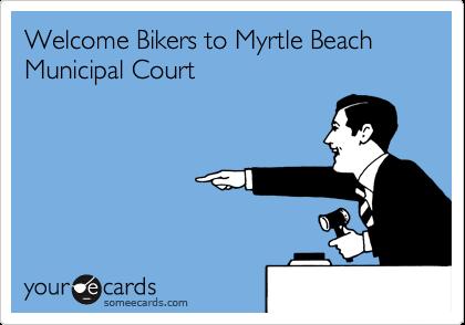Welcome Bikers to Myrtle Beach Municipal Court