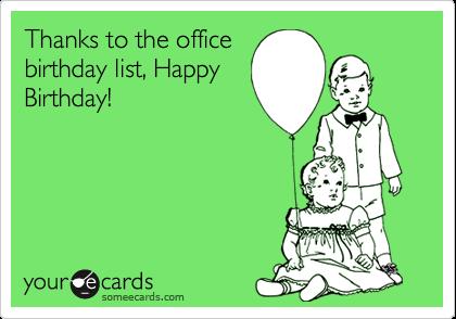 Thanks To The Office Birthday List, Happy Birthday! | Birthday Ecard