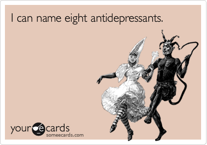 I can name eight antidepressants.