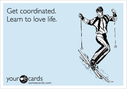 Get coordinated.