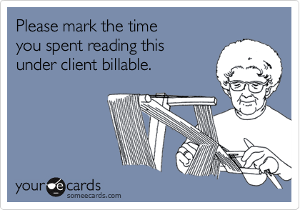 Please mark the time you spent reading this under client billable.