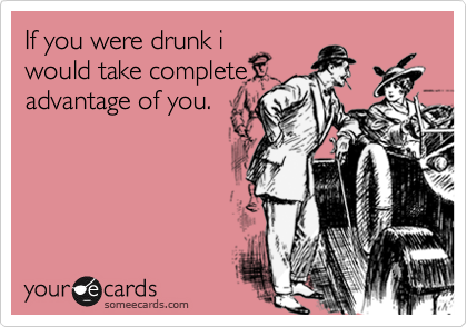 If you were drunk i