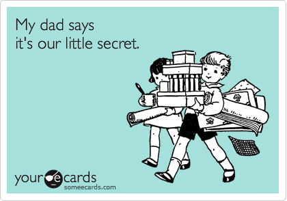 My dad says