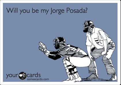 Will you be my Jorge Posada?