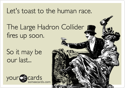 Let's toast to the human race.