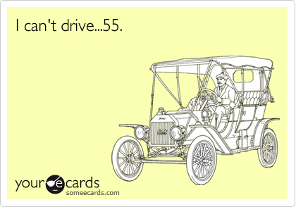 I can't drive...55.