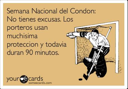 Semana Nacional del Condon: No tienes excusas. Los porteros usan muchisima  proteccion y todavia duran 90 minutos.