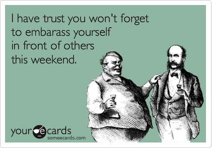 I have trust you won't forget 