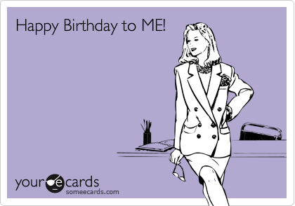 Happy Birthday To Me Birthday Ecard