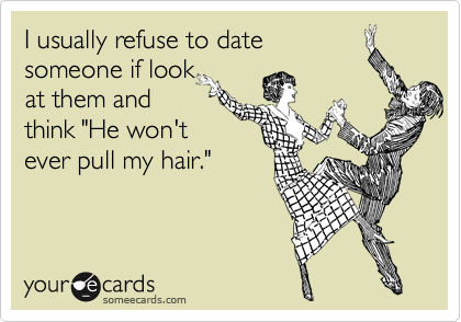 I usually refuse to date