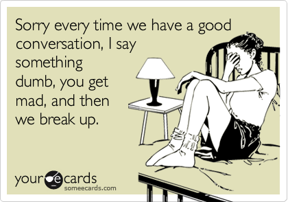 Sorry every time we have a good