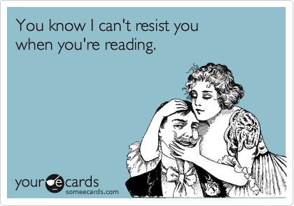 You know I can't resist you 