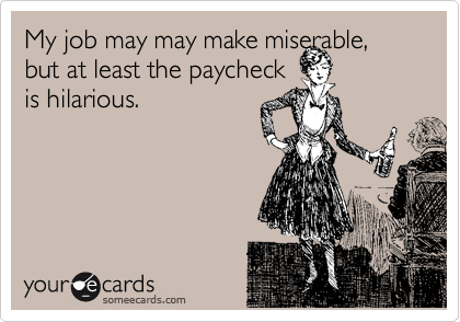 My job may may make miserable,